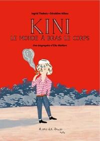 Ingrid Thobois et Géraldine Alibeu - Kini, le monde à bras le corps - Une biographie d'Ella Maillart.