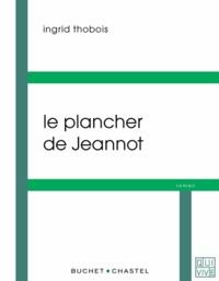 Ingrid Thobois - Le plancher de Jeannot.