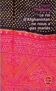 Ingrid Thobois - Le roi d'Afghanistan ne nous a pas mariés.