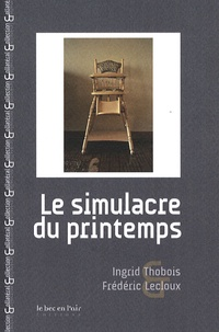 Ingrid Thobois et Frédéric Lecloux - Le simulacre du printemps.