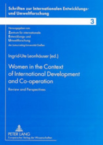 Ingrid ute Leonhäuser - Women in the Context of International Development and Co-operation - Review and Perspectives- Selected Papers and Abstracts presented at the Justus-Liebig-University Gießen 26-28 October 2000.