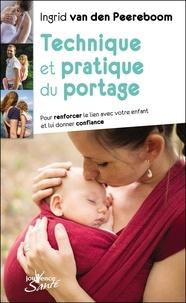 Ingrid Van den Peereboom - Technique et pratique du portage - Pour renforcer le lien avec votre enfant et lui donner confiance.