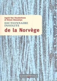 Ingrid Van Houdenhove et Simon Descamps - Dictionnaire insolite de la Norvège.