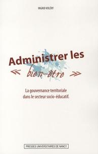 Ingrid Voléry - Administrer les biens-être - La gouvernance territoriale dans le secteur socio-éducatif.