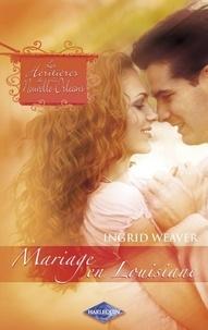 Ingrid Weaver - Mariage en Louisiane (Saga Les Héritières de la Nouvelle-Orléans vol. 8).
