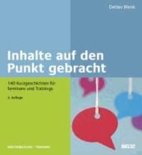 Inhalte auf den Punkt gebracht - 140 Kurzgeschichten für Seminare und Trainings.