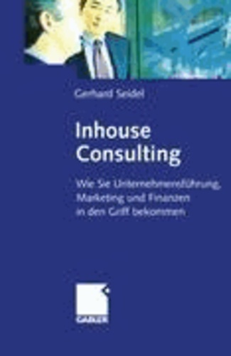 Inhouse Consulting - Wie Sie Unternehmensführung, Marketing und Finanzen in den Griff bekommen.