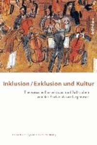 Inklusion/Exklusion und Kultur - Theoretische Perspektiven und Fallstudien von der Antike bis zur Gegenwart.