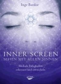 Inner Screen - Sehen mit allen Sinnen - Mediale Fähigkeiten erkennen und entwickeln.