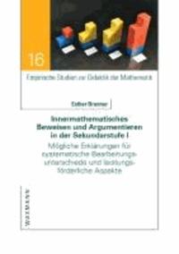 Innermathematisches Beweisen und Argumentieren in der Sekundarstufe I - Mögliche Erklärungen für systematische Bearbeitungsunterschiede und leistungsförderliche Aspekte.