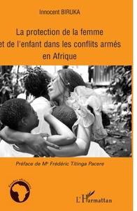 Innocent Biruka - La protection de la femme et de l'enfant dans les conflits armés en Afrique.
