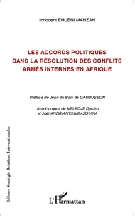 Innocent Ehueni Manzan - Les accords politiques dans la résolution des conflits armés internes en Afrique.