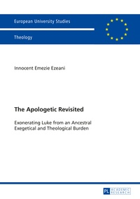 Innocent emezie Ezeani - The Apologetic Revisited - Exonerating Luke from an Ancestral Exegetical and Theological Burden.