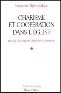 Innocent Nyirindekwe - Charisme et coopération dans l'Eglise - Profils théologiques et juridiques des rapports entre les mouvements ecclésiaux et les communautés institutionnelles.