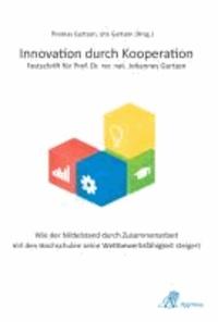 Innovation durch Kooperation - Festschrift für Prof. Dr. rer. nat. Johannes Gartzen - Wie der Mittelstand durch Zusammenarbeit mit Hochschulen seine Wettbewerbsfähigkeit steigern kann.