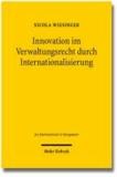 Innovation im Verwaltungsrecht durch Internationalisierung - Eine rechtsvergleichende Studie am Beispiel der Aarhus-Konvention.