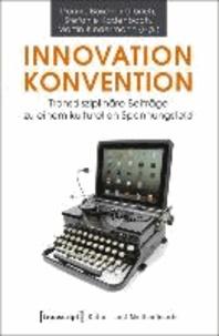 Innovation - Konvention - Transdisziplinäre Beiträge zu einem kulturellen Spannungsfeld.