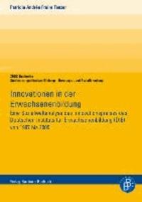 Innovationen in der Erwachsenenbildung - Eine Sozialweltanalyse des Innovationspreises des Deutschen Instituts für Erwachsenenbildung (DIE) von 1997 bis 2005.