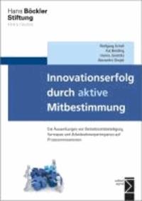 Innovationserfolg durch aktive Mitbestimmung - Die Auswirkungen von Betriebsratsbeteiligung, Vertrauen und Arbeitnehmerpartizipation auf Prozessinnovationen.