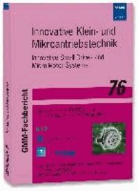 Innovative Klein- und Mikroantriebstechnik - Innovative Small Drives and Micro-Motor Systems, Beiträge der 9. GMM/ETG Fachtagung, 19. - 20. September 2013 in Nürnberg, GMM-Fachbericht 76.