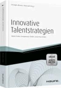 Innovative Talentstrategien - Talente finden, Kompetenzen fördern, Know-how binden.