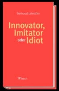 Innovator, Imitator oder Idiot.