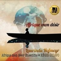 Laurinda Hofmeyr et  Afrique mon désir Ensemble - Afrique mon désir. 1 CD audio