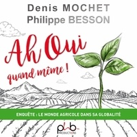 Denis Mochet et Philippe Besson - Ah oui quand même ! - Enquête : le monde agricole dans sa globalité.