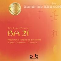 Sandrine Besson - Astrologie chinoise Ba Zi - Introduction à l'analyse de personnalité - 4 piliers, 5 éléments, 12 animaux. 1 CD audio