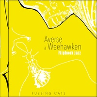 Fuzzing cats - Avers à Weehawken - Flipbook jazz. 1 CD audio