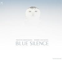 Tristan Driessens et Robbe Kieck - Blue Silence. 1 CD audio MP3