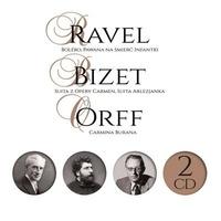 Maurice Ravel et Georges Bizet - Bolero ; Pawana na smierc infantki - Suita z opery Carmen, Suita arlezjanka. Carmina Burana. 1 CD audio