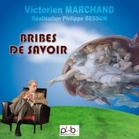 Victorien Marchand - Bribes de savoir.