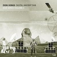 Zion I Kings - Digital ancient dub - Dub series volume 3.