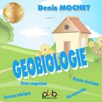 Denis Mochet - Géobiologie. 1 CD audio