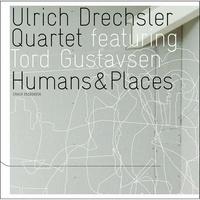 Ulrich Drechsler Quartet et Tord Gustavsen - Humans & places. 1 CD audio
