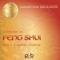 Sandrine Besson - Initiation au feng shui - Notre capital chance. 1 CD audio