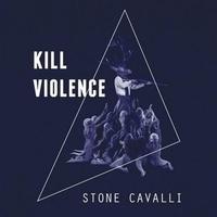 STONE CAVALLI - Kill violence. 1 CD audio MP3