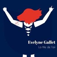 Evelyne Gallet - La fille de l'air. 1 CD audio