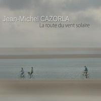 Jean-Michel Cazorla - La route du vent solaire. 1 CD audio