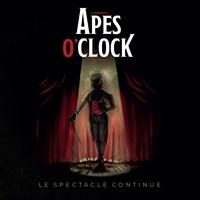 Apes O'Clock - Le spectacle continue.