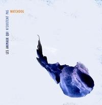 Watchdog - Les animaux qui n'existent pas. 1 CD audio