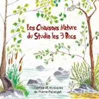 Pierre Palengat - Les Chansons Nature du Studio les 3 Becs. 1 CD audio