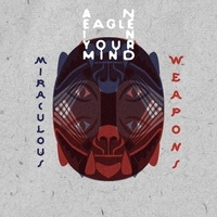 An Eagle in your Mind - Miraculous weapons. 1 CD audio