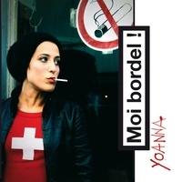 Yoanna - Moi bordel !. 1 CD audio