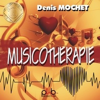 Denis Mochet - Musicothérapie. 1 CD audio