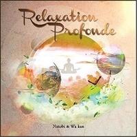 Natobi et  Wa Kan - Relaxation profonde. 1 CD audio