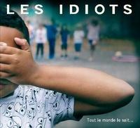 Les idiots - Tout le monde le sait. 1 CD audio