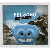 Scho Fei - Ungrantig. 1 CD audio
