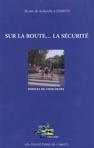 INRETS - Sur la route... la sécurité - Paroles de chercheurs.